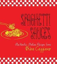 NEW - Spaghetti Sauces: Authentic Italian Recipes from Biba Caggiano