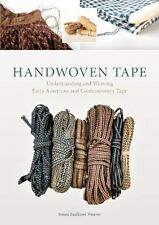 Handwoven Tape : Understanding and Weaving Early American and Contemporary...