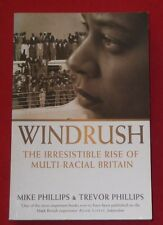 WINDRUSH ~ THE IRRESISTIBLE RISE OF MULTI-RACIAL BRITAIN ~ Phillips