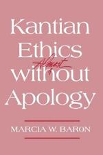 Kantian Ethics Almost Without Apology: By Marcia W Baron