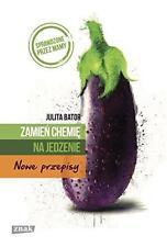 Zamien chemie na jedzenie. Nowe przepisy, Julita Bator, polish book