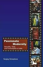 Passionate Modernity: Sexuality, Class, and Consumption in India by Srivastava,