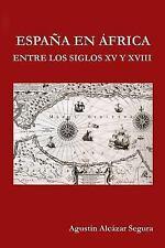 Espana en Africa Entre Los Siglos XV y XVIII by Agustín Segura (2015, Paperback)