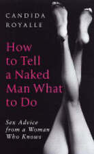 Good, How To Tell A Naked Man What To Do: Sex advice from a woman who knows, Roy