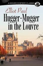 Hugger-Mugger in the Louvre by Elliot Paul (Paperback, 2015)