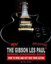 The New Gibson Les Paul And Epiphone Wiring Diagrams Book How To Wire And Hot Ro