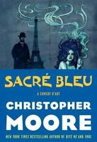 Sacré Bleu : A Comedy d'Art by Christopher Moore (2012, Hardcover)