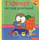 DT T'Choupi est trop gourmand