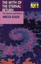 The Myth of the Eternal Return: Or, Cosmos and History by Eliade, Mircea