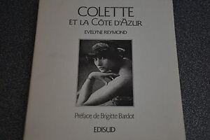 COLETTE et la côte d'azur / Evelyne Reymond Edisud Préface Brigitte Bardot (C5)