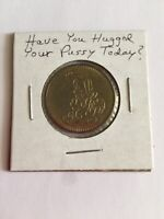Vintage Token 'Have You Hugged Your Pussy Today?' Humorous Adult Novelty Token