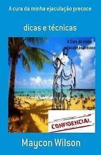 A Cura Da Minha Ejaculação Precoce: Dicas e Técnicas by Maycon mayon (2014,...