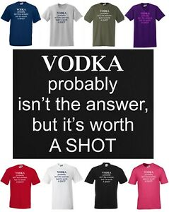 VODKA probably isn't the answer but it's worth a SHOT. Funny T-shirt Small - 5XL