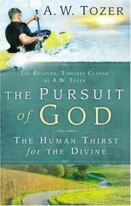 The Pursuit of God : The Human Thirst for the Divine by A. W. Tozer