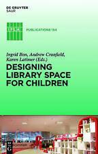 DESIGNING LIBRARY CHILDREN IFLA 154 (IFLA Publications) by Bon, Ingrid