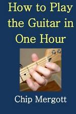 How to Play the Guitar in One Hour by Chip Mergott (2015, Paperback, Large Type)