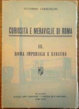 Cerquiglini O. - CURIOSITÀ E MERAVIGLIE DI ROMA. III: ROMA IMPERIALE E SABAUDA