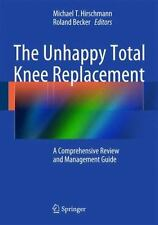 The Unhappy Total Knee Replacement : A Comprehensive Review and Management...