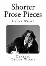 Classic Oscar Wilde: Shorter Prose Pieces by Oscar Wilde (2014, Paperback)