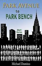 NEW Park Avenue to Park Bench: A New York Story by Michael Domino