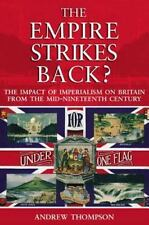 The Empire Strikes Back? : The Impact of Imperialism on Britain from the.