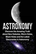 Astronomy, Astronomy for Beginners, Astronomy 101: Astronomy : Astronomy for...