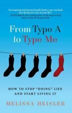 From Type A to Type Me: How to Stop Doing Life and Start Living It (Paperback or