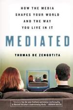 MEDIATED: HOW MEDIA SHAPES YOUR WORLD AND WAY YOU LIVE IN IT By Thomas De