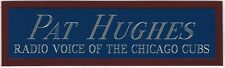 Pat Hughes Chicago Cubs Nameplate For Autographed Bat-Baseball-Jersey-Photo -Cap