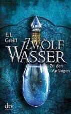 Zwölf Wasser Buch 1: Zu den Anfängen von E. L. Greiff (2014, Taschenbuch)