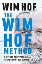 The Wim Hof Method Activate Your Potential, Transcend Your Limits by Wim Hof
