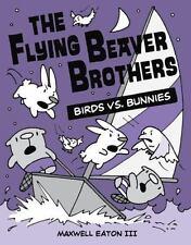 The Flying Beaver Brothers: Birds vs. Bunnies by Eaton Iii, Maxwell