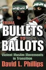 From Bullets to Ballots: Violent Muslim Movements in Transition, Phillips, David