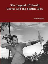 The Legend of Harold Groves and the Spitfire Bow Paperback by Sandra...