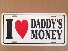 """I Love Daddys Money Funny Novelty License Plate Car Tag 6"""" x 12"""""""