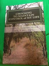CHOOSING to MAINTAIN CONTROL of MY LIFE by Steve Leatherwood (2017, Paperback)