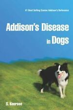 Addison's Disease in Dogs by S. Kenrose (2012, Paperback)