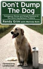 Dont Dump the Dog: Outrageous Stories and Simple Solutions to Your Worst Dog Be
