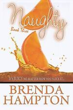 Naughty 3 Bk. 3 : It's Juicy, No Matter How You Slice It by Brenda Hampton (2009