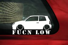 vw Lupo fukn low sticker.For lowered Lupo & Seat Arosa