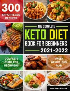 The Complete Keto Diet Book for Beginners 2021-2022: 300 Healthy Low-Carb Recipe