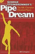 George Steinbrenner's Pipe Dream: The ABL Champion Cleveland Pipers, , Livingsto