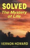 Solved: The Mystery of Life - Paperback By Howard, Vernon - VERY GOOD