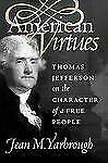 American Virtues: Thomas Jefferson on the Character of a Free People (Paperback
