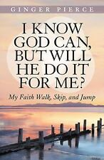 I Know God Can, but Will He Do It for Me? : My Faith Walk, Skip, and Jump by...