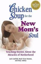 Chicken Soup for the New Mom's Soul: Touching Stories about Miracles of Motherh