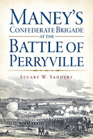 Maney's Confederate Brigade at the Battle of Perryville [Civil War Series] [KY]