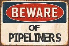 BEWARE of PIPELINERS  Aluminum 8x12 Metal  Vintage Reproduction Danger Sign