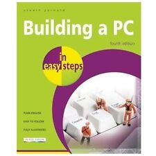 Building a PC in Easy Steps : Covers Windows 8 by In Easy Step Limited Staff...