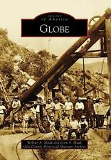 Globe (Images of America: Arizona), Wilbur & Lynn Haak/Gila Cty Hi, Good Book